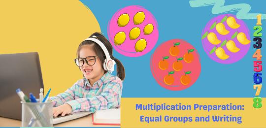Bundle 1: Multiplication Preparation: Equal Groups and Writing